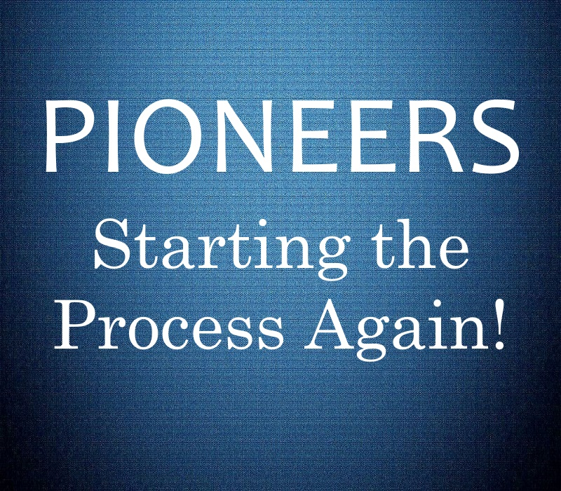 PIONEERS, Starting the Process Again!
