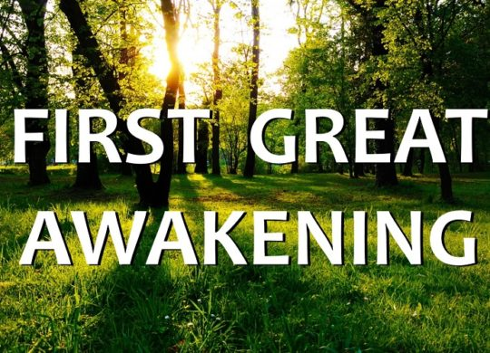 FIRST GREAT AWAKENING (1730s-1740s)